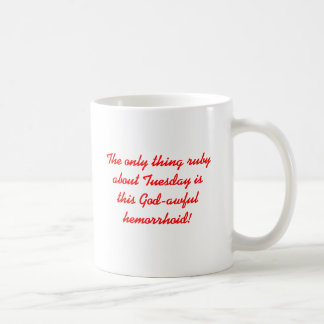 The only thing ruby about Tuesday is this God-a... Coffee Mug