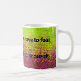 THE ONLY THING WE HAVE TO FEAR IS FEAR ITSELF COFFEE MUG