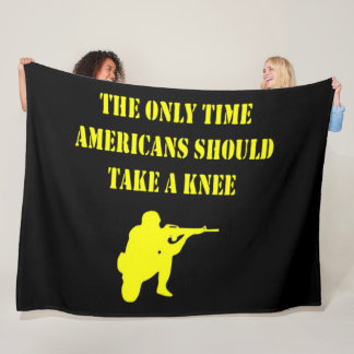 THE ONLY TIME AMERICANS SHOULD BE KNEELING FLEECE BLANKET