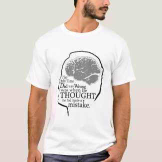 The only time Dad thought he was wrong T-Shirt