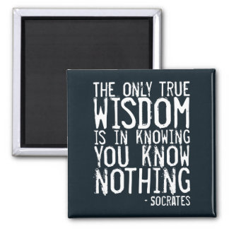 The only true wisdom... Socrates quote magnet