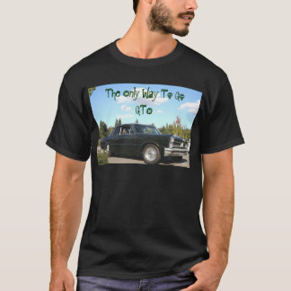 The Only Way To Go GTO T-Shirt