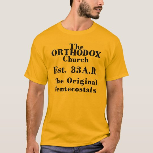 The Orthodox Church,TheOriginal Pentacostals T-Shirt