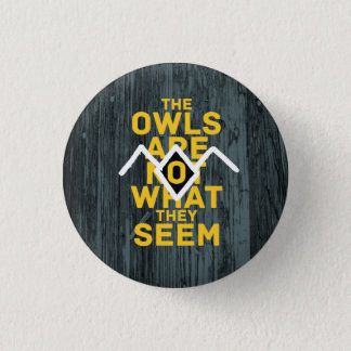 THE OWLS ARE NOT WHAT THEY SEEM 1 INCH ROUND BUTTON
