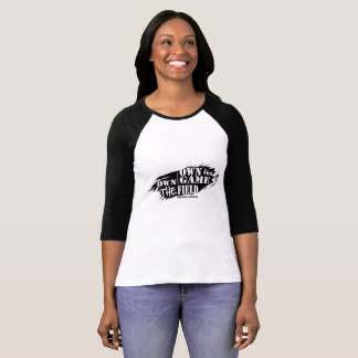 The Own the Game Own the Field T-Shirt