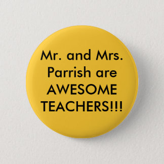 The Parrishs are awesome teachers 2 Inch Round Button