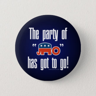 The Party of No Has Got To Go! 2 Inch Round Button