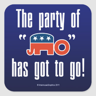 The Party of No Has Got To Go! Square Sticker