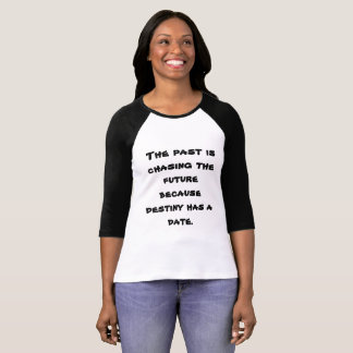 The past is chasing the future. T-Shirt