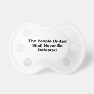 The People United Shall Never Be Defeated Baby Pacifiers