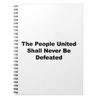 The People United Shall Never Be Defeated Notebooks