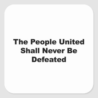 The People United Shall Never Be Defeated Square Sticker