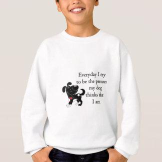 The person my dog thinks that I am Sweatshirt