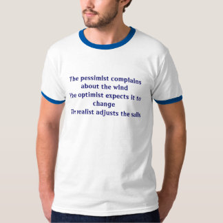The pessimist complains about the windThe optim... T-Shirt