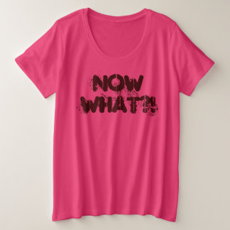 The Pessimist - NOW WHAT ?! Funny Design by Aleta Plus Size T-Shirt