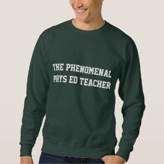 The Phenomenal Phys Ed Teacher Sweatshirt