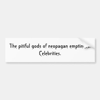 The pitiful gods of neopagan emptiness: Celebri... Bumper Sticker