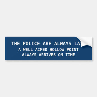 THE POLICE ARE ALWAY LATE BUMPER STICKER