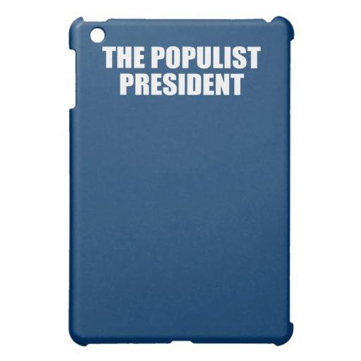 THE POPULIST PRESIDENT iPad MINI CASE