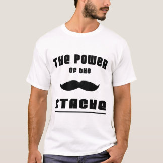 The Power of the 'Stache T-Shirt