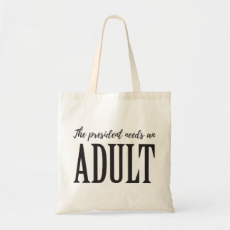 The President Needs an Adult tote bag