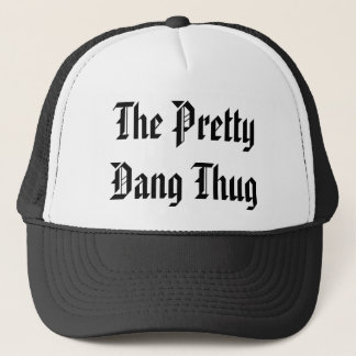 The Pretty Dang Thug - Customized - Customized Trucker Hat