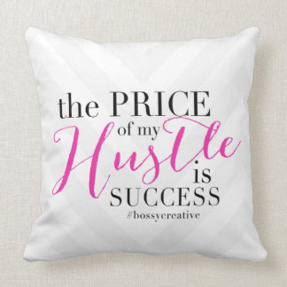 THE PRICE OF MY HUSTLE IS SUCCESS! THROW PILLOW