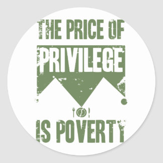 The price of privilege is poverty round sticker