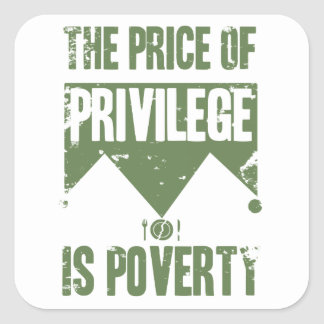 The price of privilege is poverty square sticker