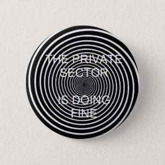 """""""The Private Sector Is Doing Fine"""" button"""