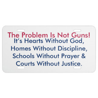 The Problem Is Not Guns! Licence Plate License Plate