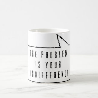 The problem is your indifference mug