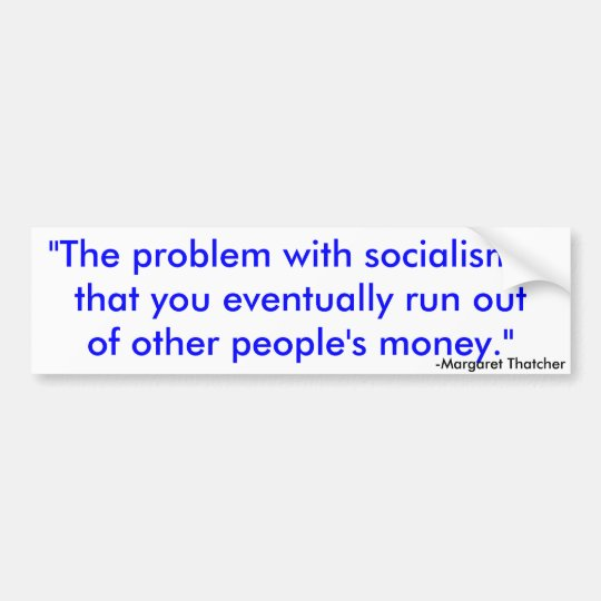 """""""The problem with socialism isthat you eventual... Bumper Sticker"""