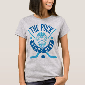 The Puck Stops Here Hockey Goalie Tee Shirt