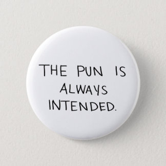 The Pun is Always Intended 2 Inch Round Button