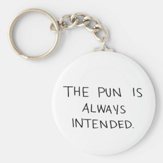 The Pun is Always Intended Basic Round Button Keychain