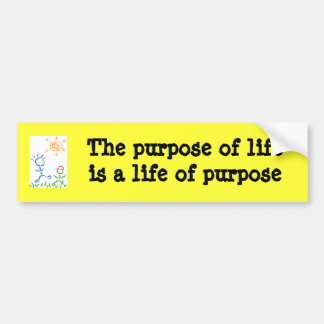 The purpose of life is a life bumper sticker