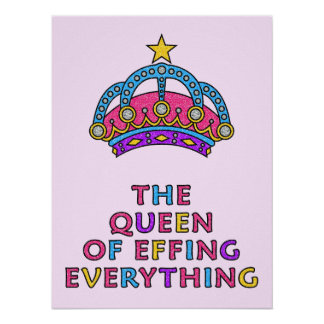 "The Queen of Effing Everything Poster 18"" x 24"""