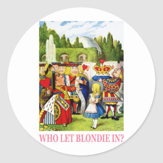 "The Queen of Hearts asks, ""Who let Blondie in?"" Classic Round Sticker"