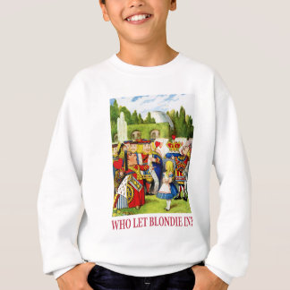 "The Queen of Hearts asks, ""Who let Blondie in?"" Sweatshirt"