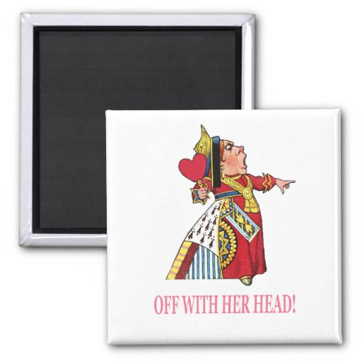 "The Queen of Hearts Shouts, ""Off With Her Head!"" Fridge Magnet"