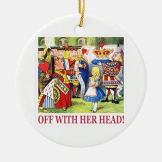 "The Queen of Hearts Shouts ""Off With Her Head! "" Round Ceramic Ornament"