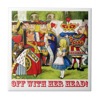 "The Queen of Hearts Shouts ""Off With Her Head!"" Tile"