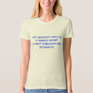 THE QUICKEST WAY TO A MAN'S HEART IS NOT THROUG... T-Shirt