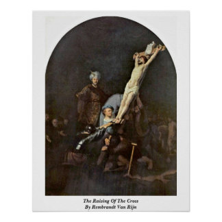 The Raising Of The Cross By Rembrandt Van Rijn Posters