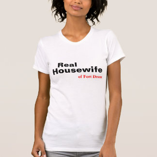 The REAL Housewife of Fort Drum NY T-shirt