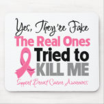 The Real Ones Tried to Kill Me - Breast Cancer Mousepads