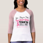 The Real Ones Tried to Kill Me - Breast Cancer T-Shirt