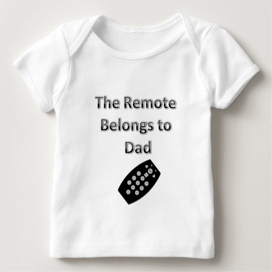 The Remote Belongs To Dad Baby T-Shirt