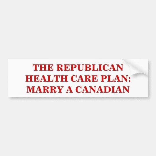 THE REPUBLICAN HEALTH CARE PLAN: MARRY A CANADIAN. BUMPER STICKER